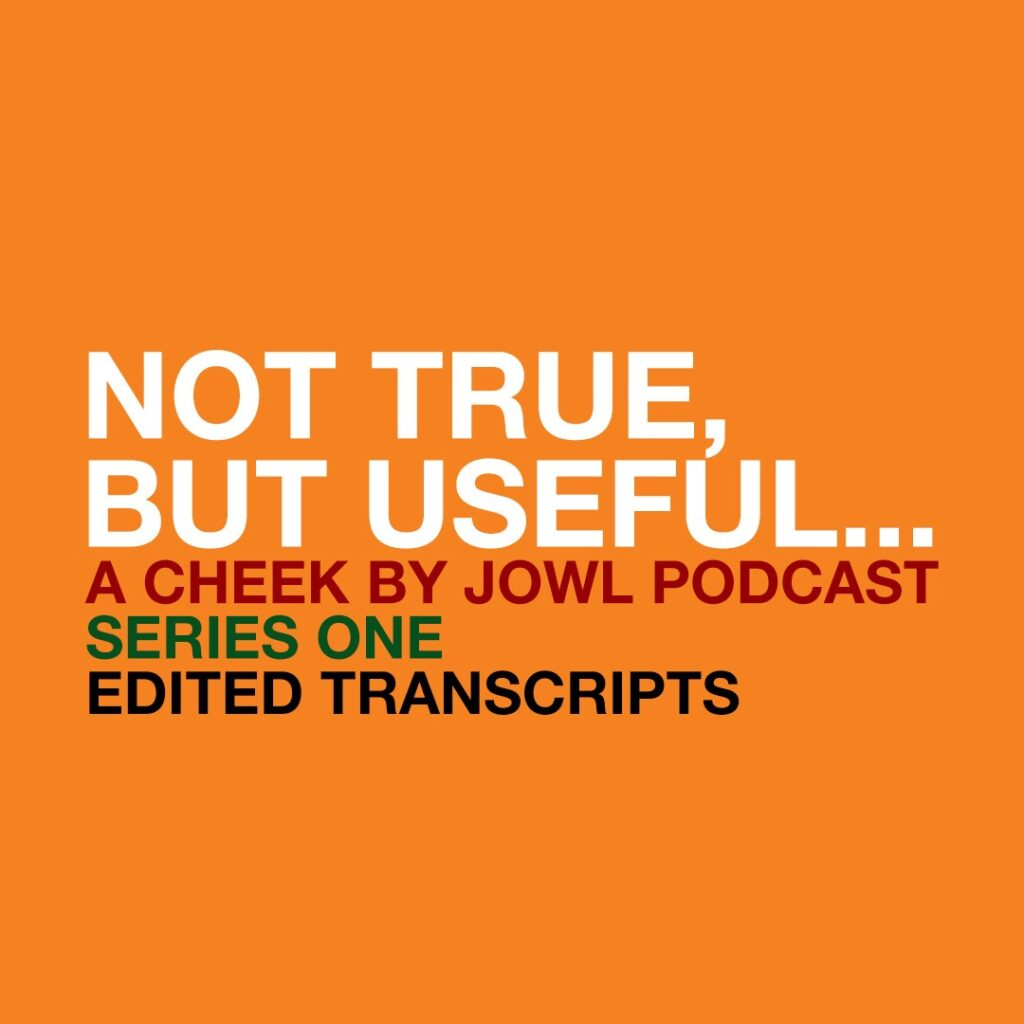Not True, But Useful… Series 1 Transcripts – Edited Versions